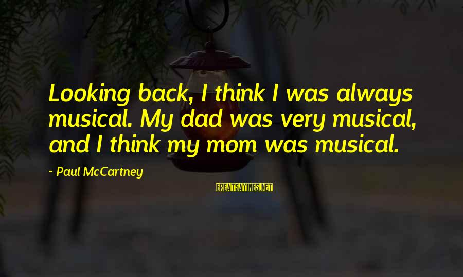No 1 Dad Sayings By Paul McCartney: Looking back, I think I was always musical. My dad was very musical, and I