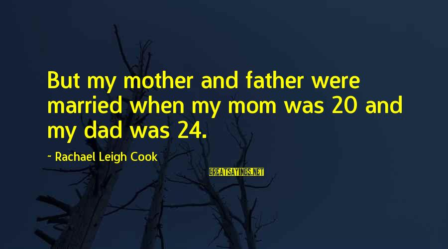 No 1 Dad Sayings By Rachael Leigh Cook: But my mother and father were married when my mom was 20 and my dad