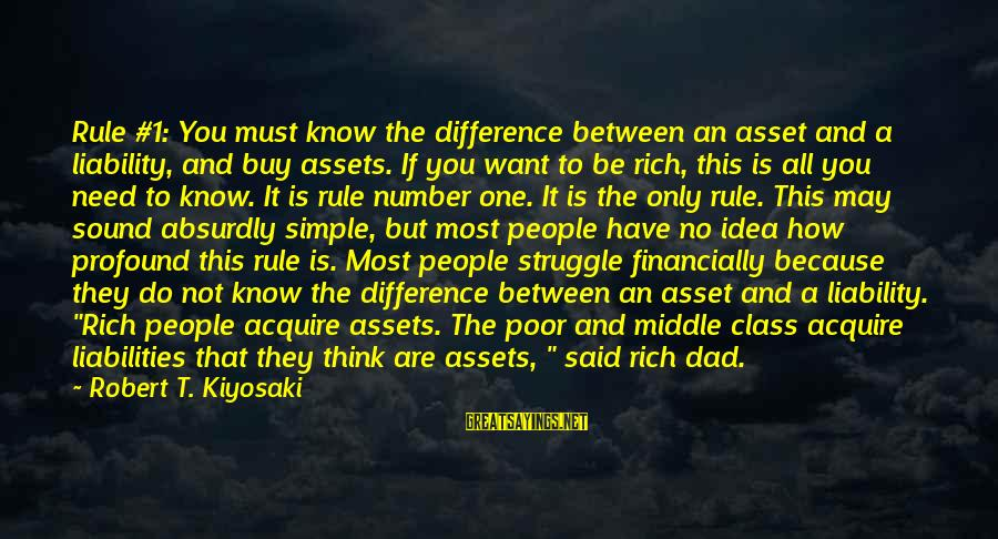 No 1 Dad Sayings By Robert T. Kiyosaki: Rule #1: You must know the difference between an asset and a liability, and buy