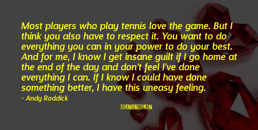 No Better Feeling Than Love Sayings By Andy Roddick: Most players who play tennis love the game. But I think you also have to