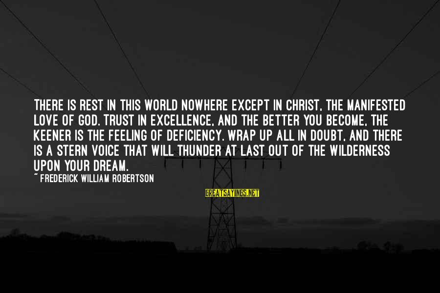 No Better Feeling Than Love Sayings By Frederick William Robertson: There is rest in this world nowhere except in Christ, the manifested love of God.