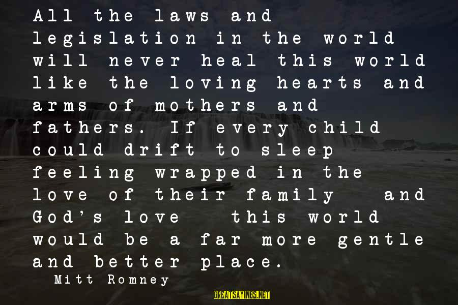 No Better Feeling Than Love Sayings By Mitt Romney: All the laws and legislation in the world will never heal this world like the