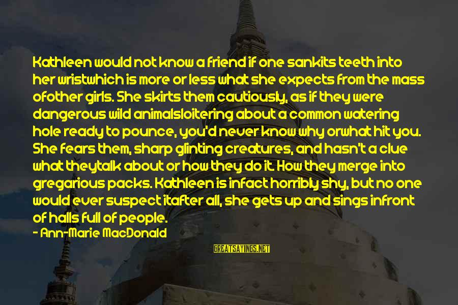 No Clue Sayings By Ann-Marie MacDonald: Kathleen would not know a friend if one sankits teeth into her wristwhich is more