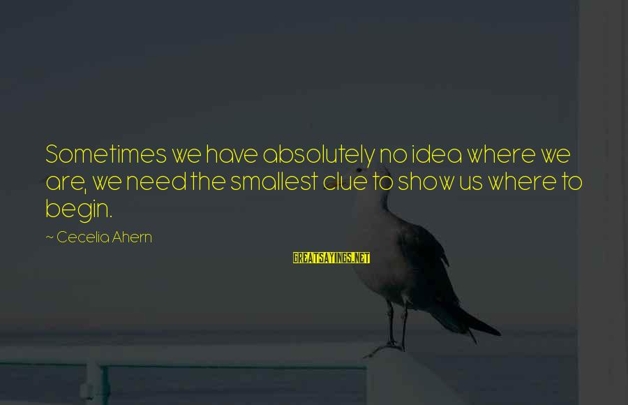 No Clue Sayings By Cecelia Ahern: Sometimes we have absolutely no idea where we are, we need the smallest clue to