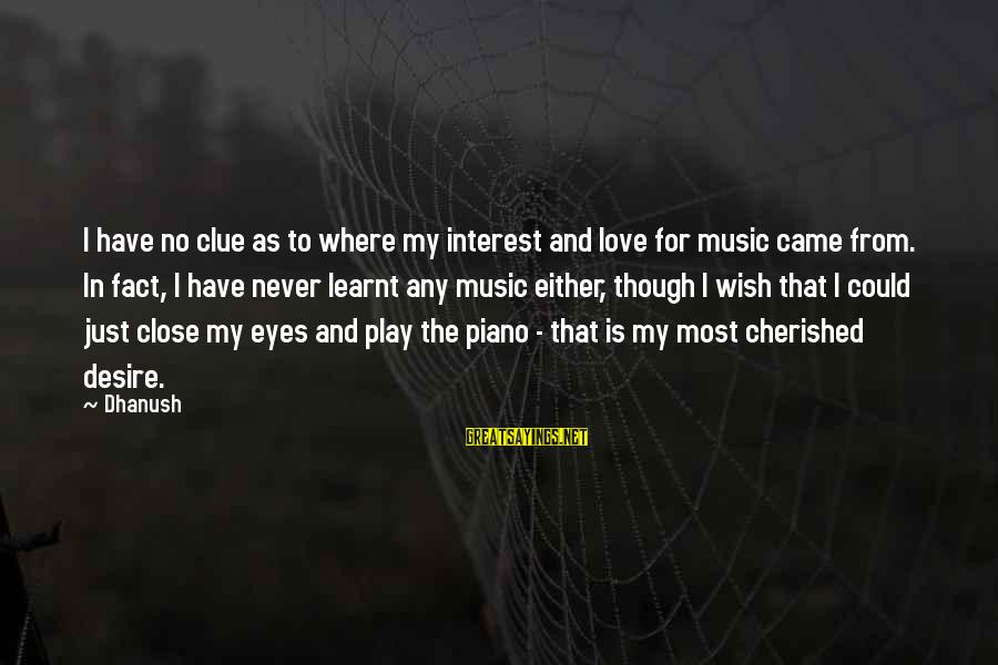 No Clue Sayings By Dhanush: I have no clue as to where my interest and love for music came from.