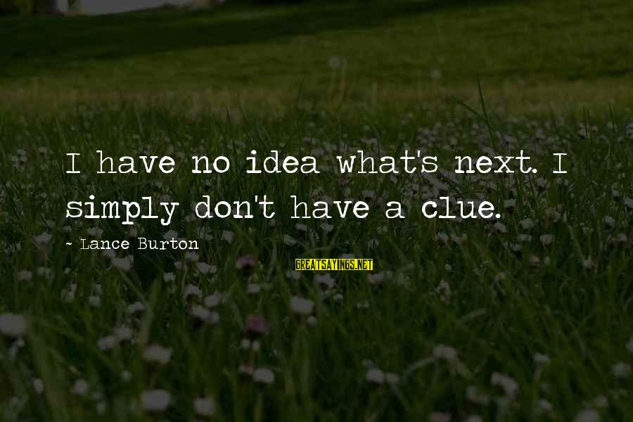 No Clue Sayings By Lance Burton: I have no idea what's next. I simply don't have a clue.