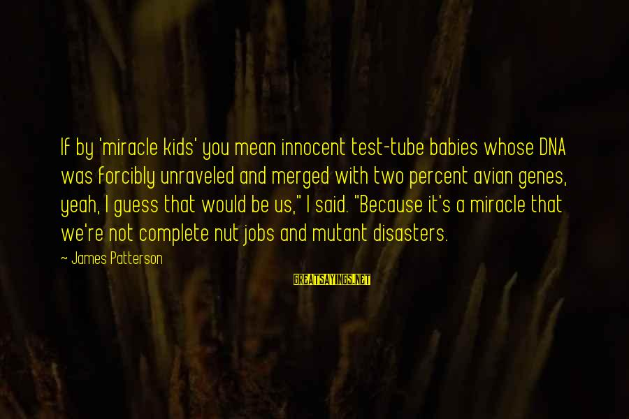 No Fear Shakespeare Romeo And Juliet Sayings By James Patterson: If by 'miracle kids' you mean innocent test-tube babies whose DNA was forcibly unraveled and
