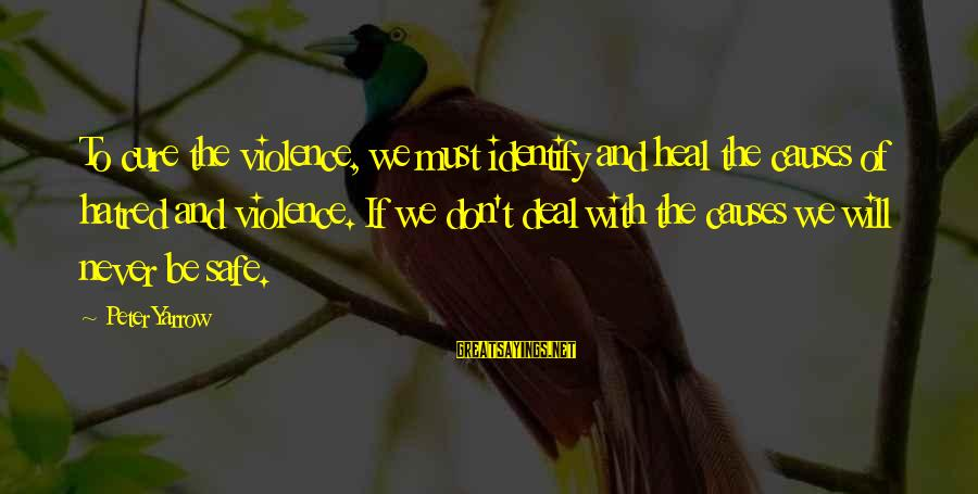 No Fear Shakespeare Romeo And Juliet Sayings By Peter Yarrow: To cure the violence, we must identify and heal the causes of hatred and violence.