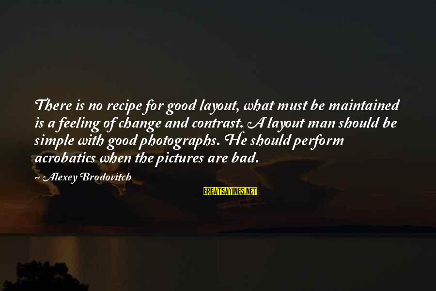 No Feeling Good Sayings By Alexey Brodovitch: There is no recipe for good layout, what must be maintained is a feeling of
