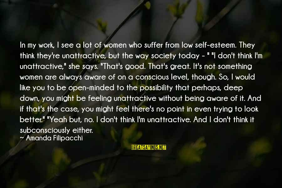 No Feeling Good Sayings By Amanda Filipacchi: In my work, I see a lot of women who suffer from low self-esteem. They