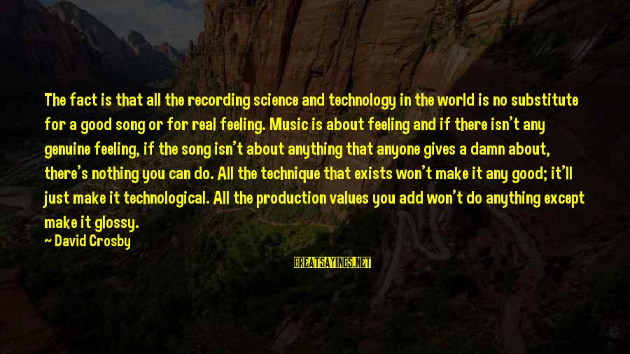 No Feeling Good Sayings By David Crosby: The fact is that all the recording science and technology in the world is no