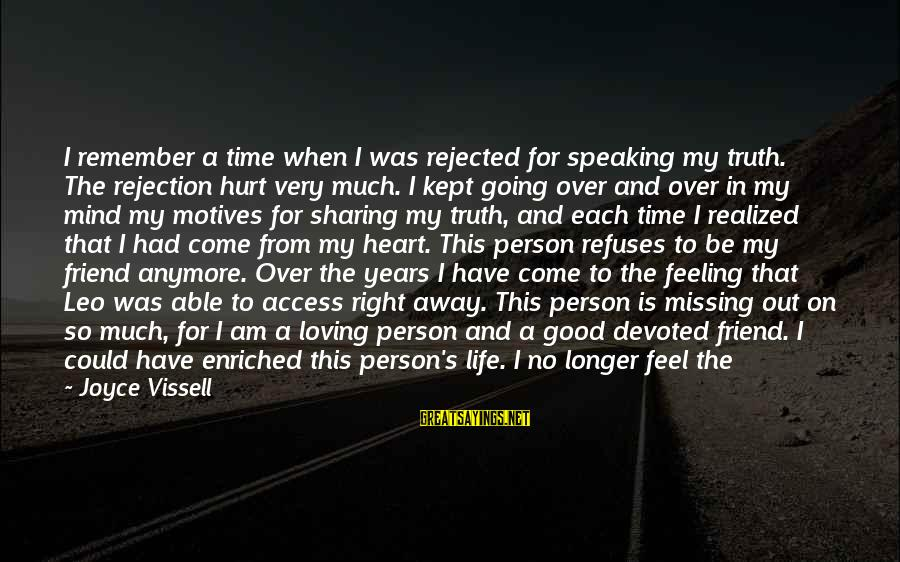 No Feeling Good Sayings By Joyce Vissell: I remember a time when I was rejected for speaking my truth. The rejection hurt