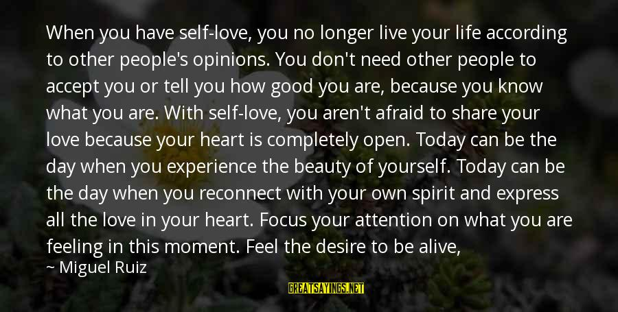 No Feeling Good Sayings By Miguel Ruiz: When you have self-love, you no longer live your life according to other people's opinions.