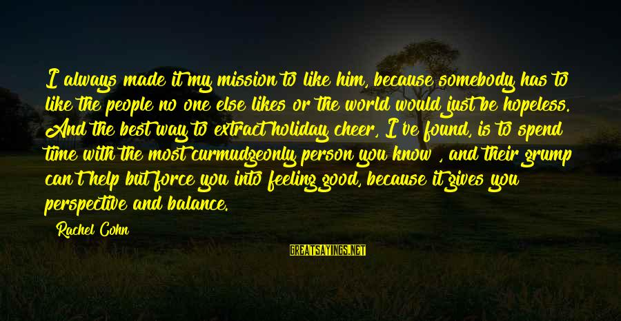 No Feeling Good Sayings By Rachel Cohn: I always made it my mission to like him, because somebody has to like the