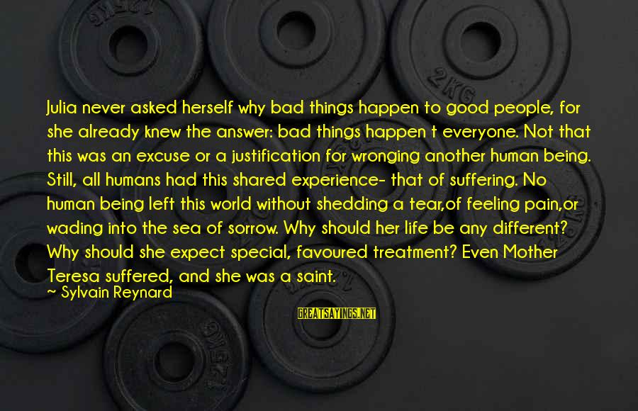 No Feeling Good Sayings By Sylvain Reynard: Julia never asked herself why bad things happen to good people, for she already knew