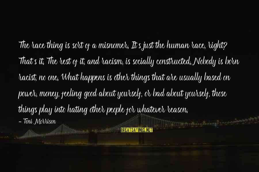 No Feeling Good Sayings By Toni Morrison: The race thing is sort of a misnomer. It's just the human race, right? That's