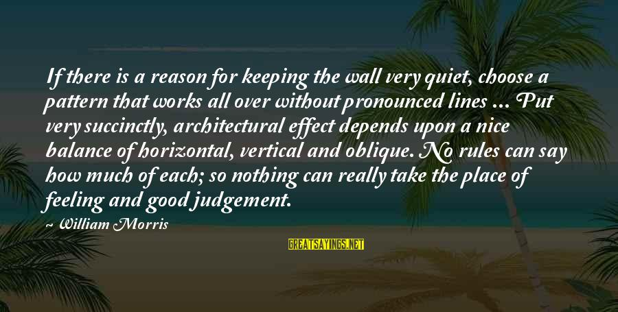 No Feeling Good Sayings By William Morris: If there is a reason for keeping the wall very quiet, choose a pattern that