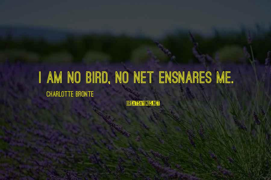 No Freedom Of Speech Sayings By Charlotte Bronte: I am no bird, no net ensnares me.
