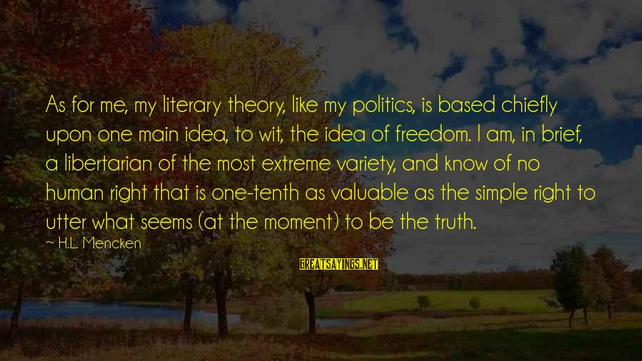 No Freedom Of Speech Sayings By H.L. Mencken: As for me, my literary theory, like my politics, is based chiefly upon one main