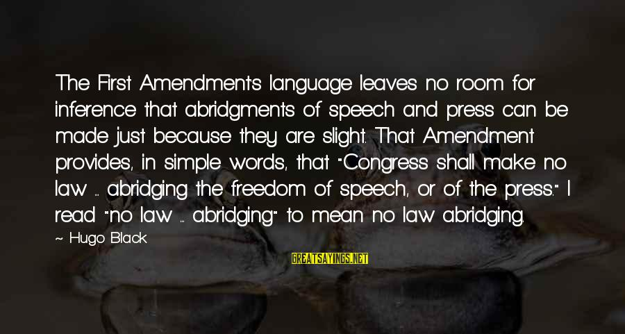 No Freedom Of Speech Sayings By Hugo Black: The First Amendment's language leaves no room for inference that abridgments of speech and press