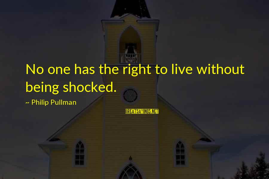 No Freedom Of Speech Sayings By Philip Pullman: No one has the right to live without being shocked.
