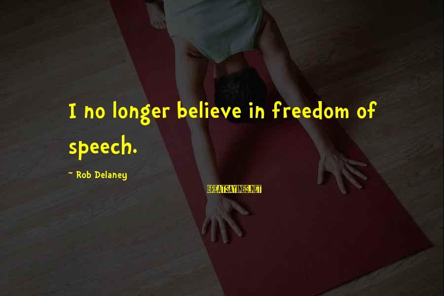 No Freedom Of Speech Sayings By Rob Delaney: I no longer believe in freedom of speech.