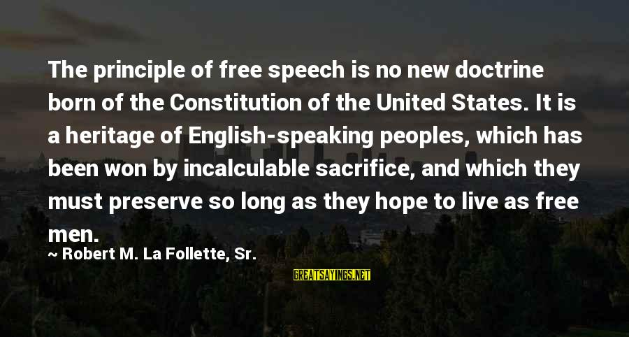 No Freedom Of Speech Sayings By Robert M. La Follette, Sr.: The principle of free speech is no new doctrine born of the Constitution of the