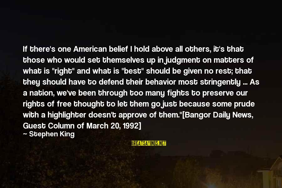 No Freedom Of Speech Sayings By Stephen King: If there's one American belief I hold above all others, it's that those who would