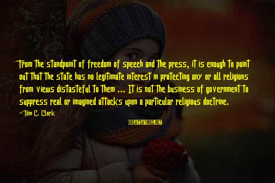 No Freedom Of Speech Sayings By Tom C. Clark: From the standpoint of freedom of speech and the press, it is enough to point