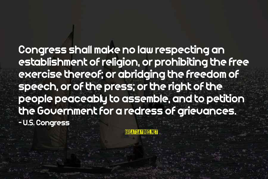 No Freedom Of Speech Sayings By U.S. Congress: Congress shall make no law respecting an establishment of religion, or prohibiting the free exercise
