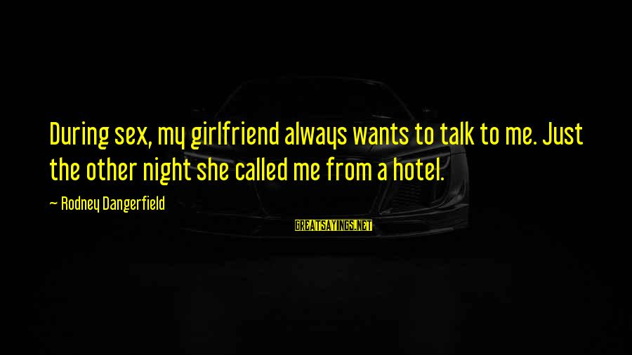 No Girlfriend Funny Sayings By Rodney Dangerfield: During sex, my girlfriend always wants to talk to me. Just the other night she