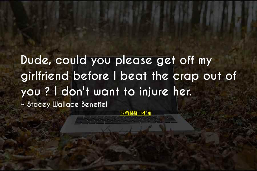 No Girlfriend Funny Sayings By Stacey Wallace Benefiel: Dude, could you please get off my girlfriend before I beat the crap out of