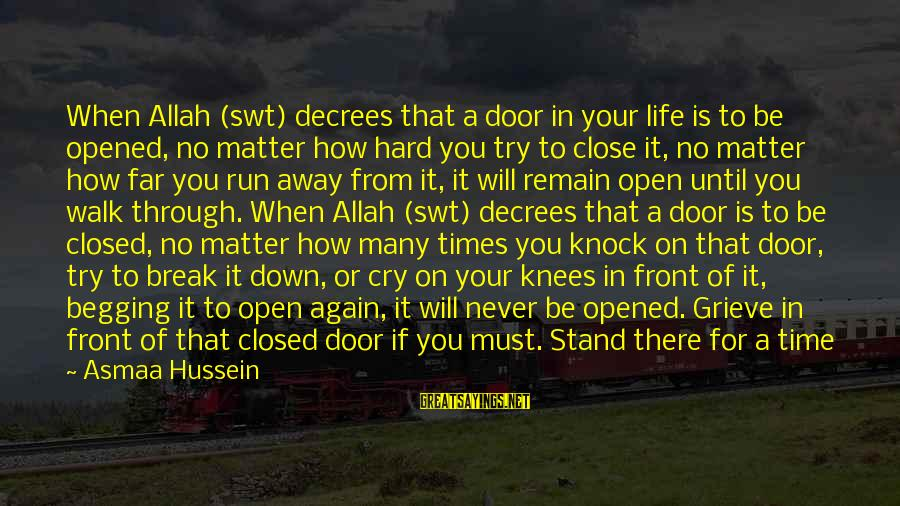 No Matter How Far Away You Are Sayings By Asmaa Hussein: When Allah (swt) decrees that a door in your life is to be opened, no
