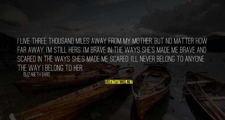No Matter How Far Away You Are Sayings By Elizabeth Bard: I live three thousand miles away from my mother. But no matter how far away,