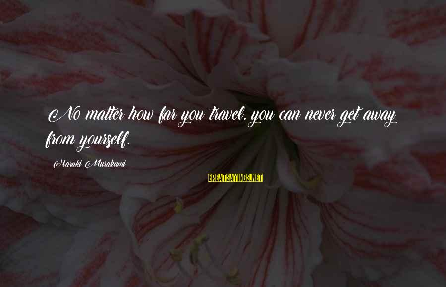 No Matter How Far Away You Are Sayings By Haruki Murakami: No matter how far you travel, you can never get away from yourself.
