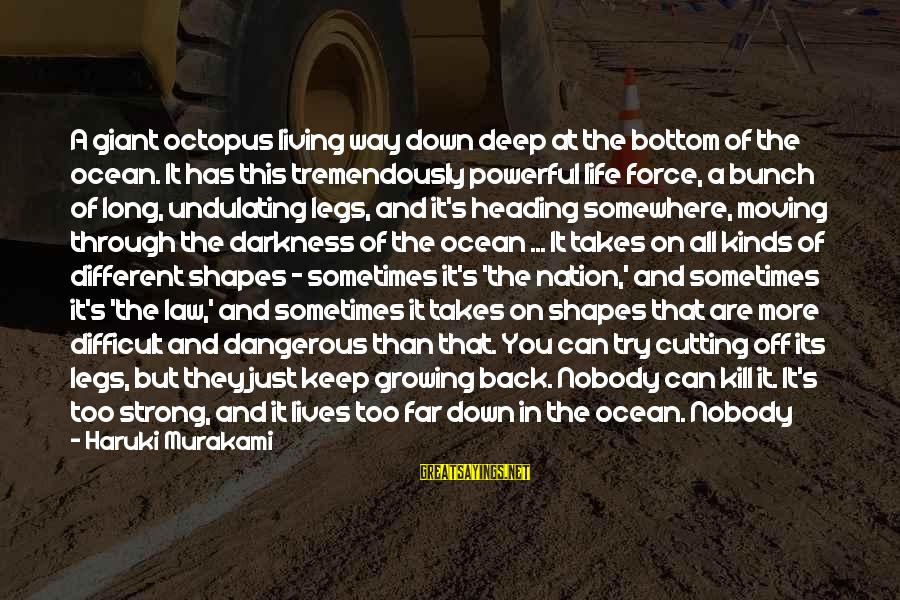 No Matter How Far Away You Are Sayings By Haruki Murakami: A giant octopus living way down deep at the bottom of the ocean. It has