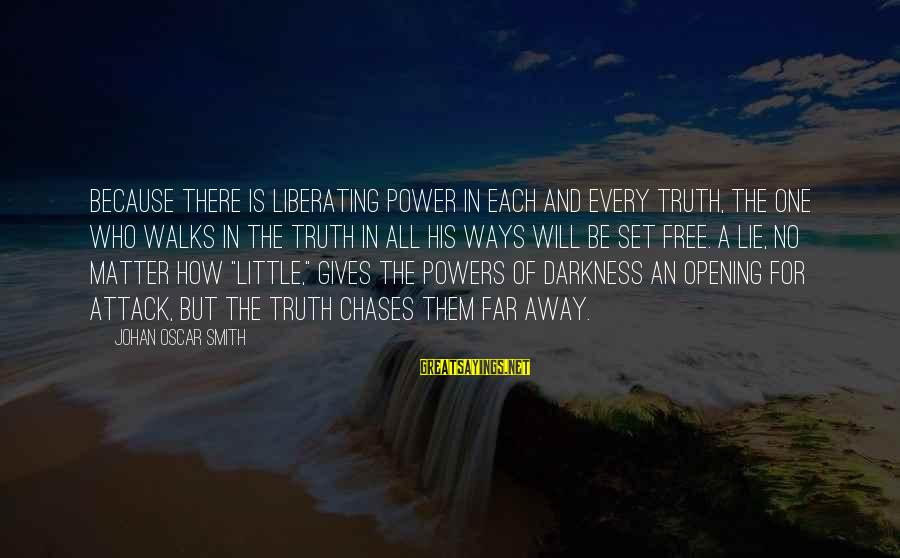 No Matter How Far Away You Are Sayings By Johan Oscar Smith: Because there is liberating power in each and every truth, the one who walks in