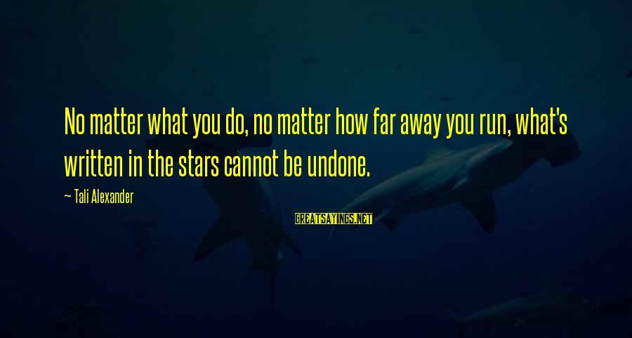 No Matter How Far Away You Are Sayings By Tali Alexander: No matter what you do, no matter how far away you run, what's written in