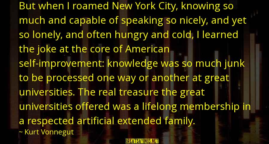 No One Knowing The Real You Sayings By Kurt Vonnegut: But when I roamed New York City, knowing so much and capable of speaking so