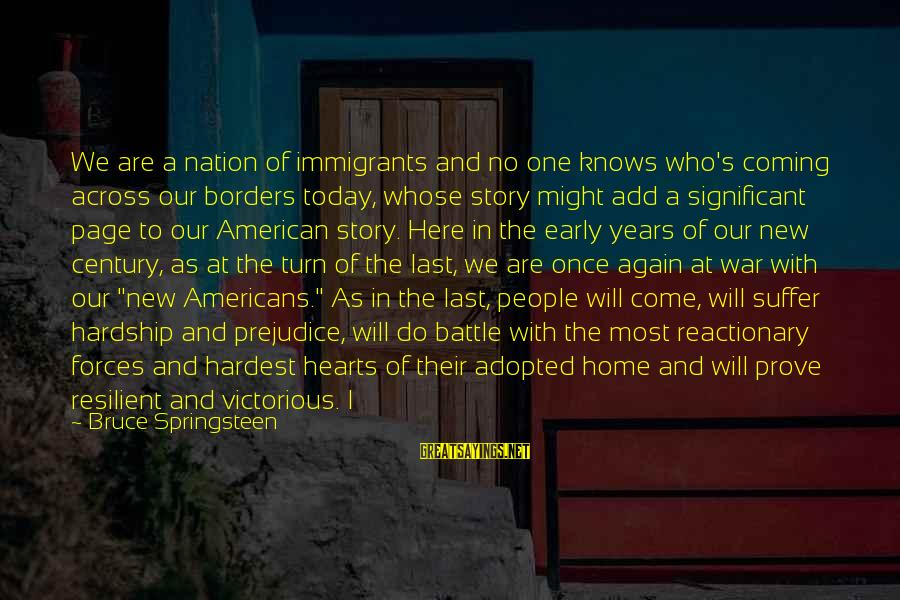 No One Knows My Story Sayings By Bruce Springsteen: We are a nation of immigrants and no one knows who's coming across our borders