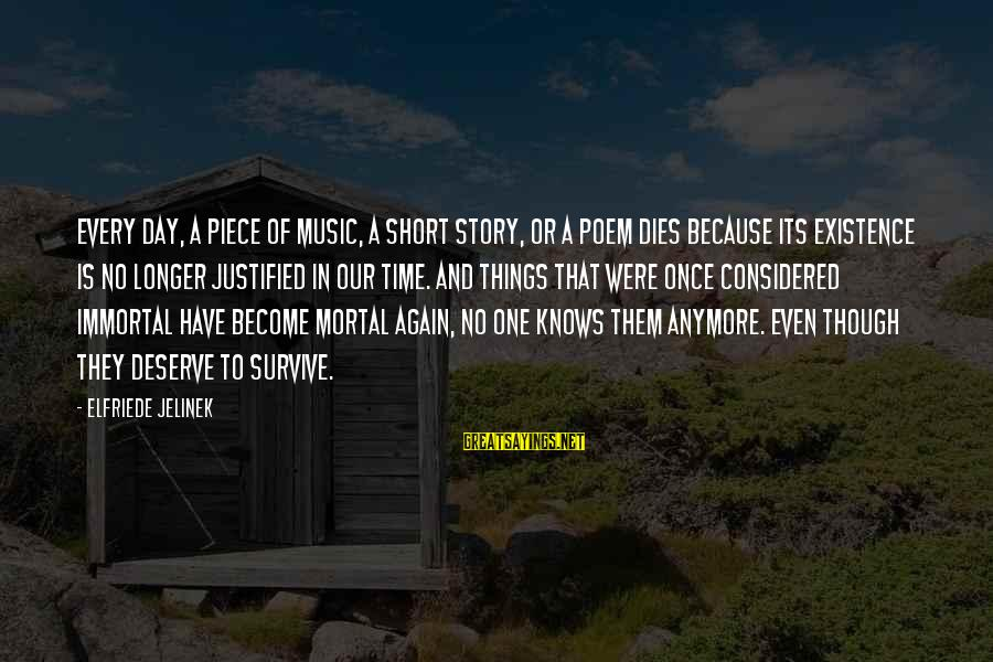 No One Knows My Story Sayings By Elfriede Jelinek: Every day, a piece of music, a short story, or a poem dies because its