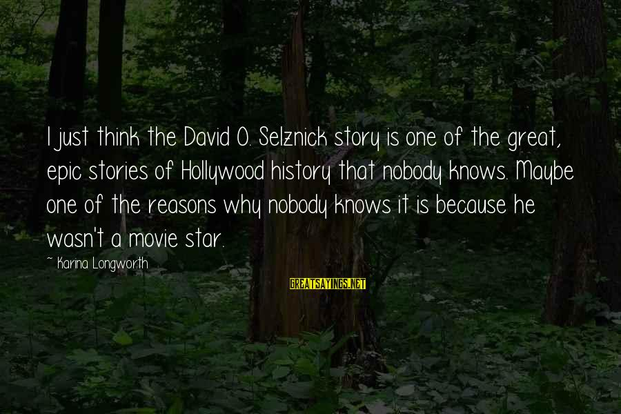 No One Knows My Story Sayings By Karina Longworth: I just think the David O. Selznick story is one of the great, epic stories