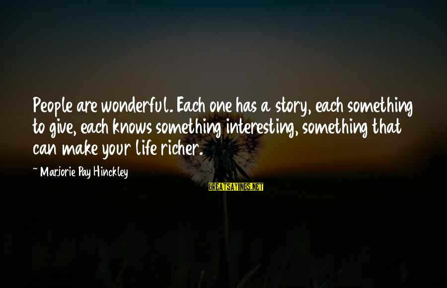 No One Knows My Story Sayings By Marjorie Pay Hinckley: People are wonderful. Each one has a story, each something to give, each knows something