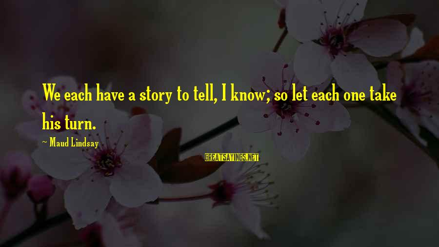 No One Knows My Story Sayings By Maud Lindsay: We each have a story to tell, I know; so let each one take his