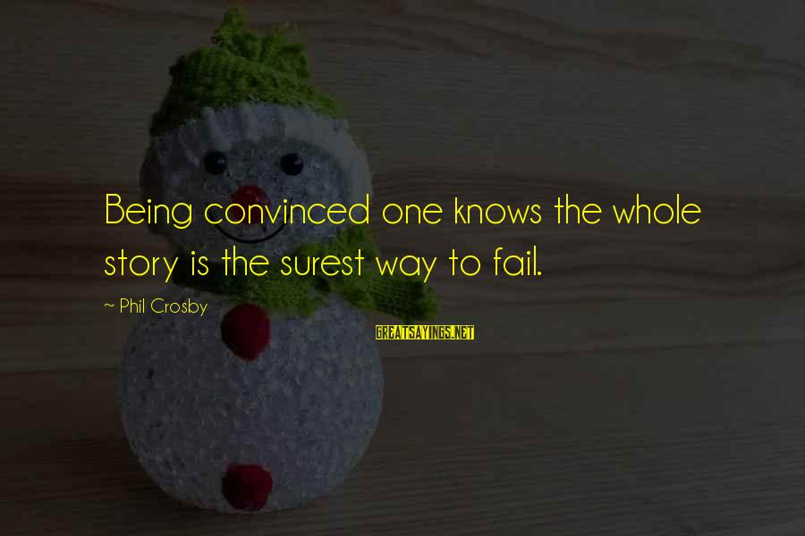 No One Knows My Story Sayings By Phil Crosby: Being convinced one knows the whole story is the surest way to fail.