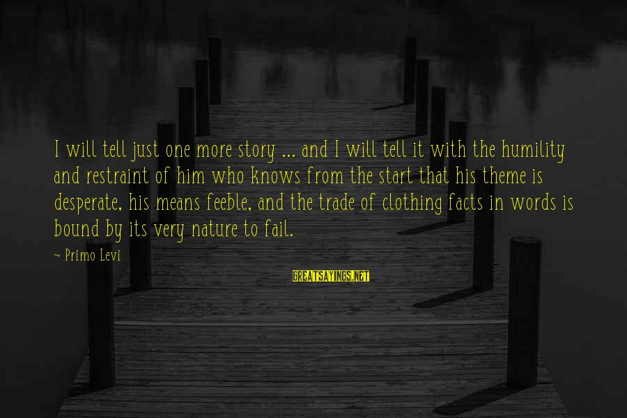 No One Knows My Story Sayings By Primo Levi: I will tell just one more story ... and I will tell it with the