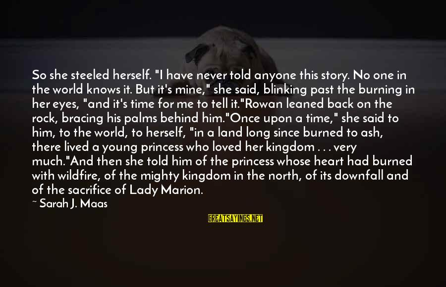 """No One Knows My Story Sayings By Sarah J. Maas: So she steeled herself. """"I have never told anyone this story. No one in the"""