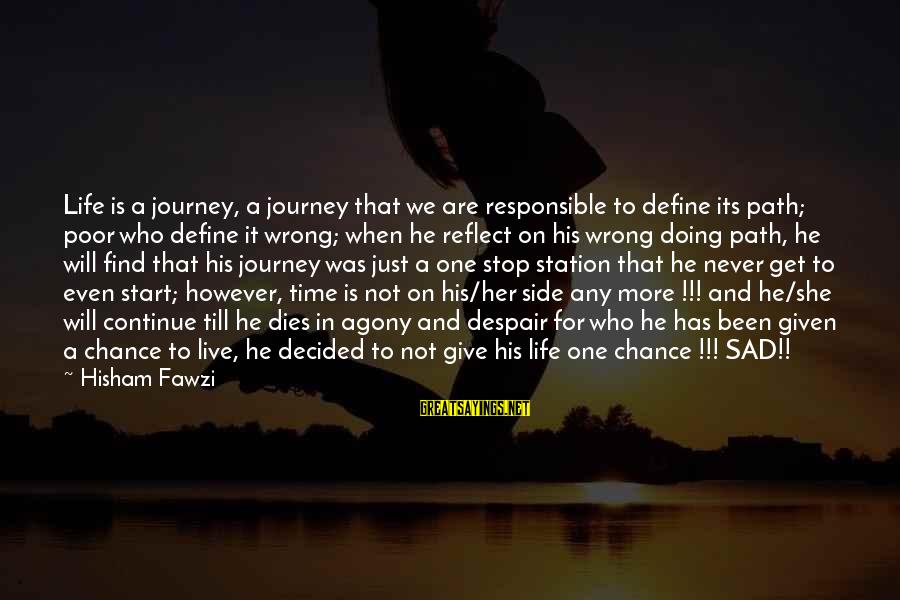 No One Responsible Your Happiness Sayings By Hisham Fawzi: Life is a journey, a journey that we are responsible to define its path; poor