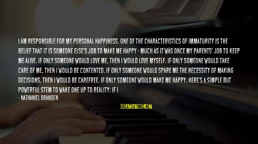 No One Responsible Your Happiness Sayings By Nathaniel Branden: I am responsible for my personal happiness. One of the characteristics of immaturity is the