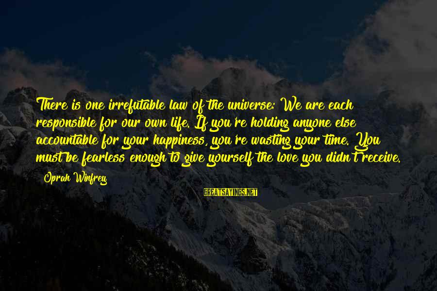 No One Responsible Your Happiness Sayings By Oprah Winfrey: There is one irrefutable law of the universe: We are each responsible for our own